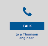 Talk to a Thomson Engineer
